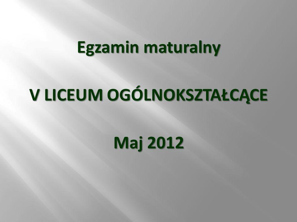 Egzamin maturalny V LICEUM OGÓLNOKSZTAŁCĄCE Maj 2012