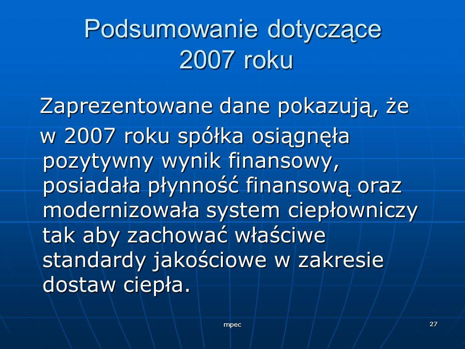 mpec 27 Podsumowanie dotyczące 2007 roku Zaprezentowane dane pokazują, że Zaprezentowane dane pokazują, że w 2007 roku spółka osiągnęła pozytywny wyni