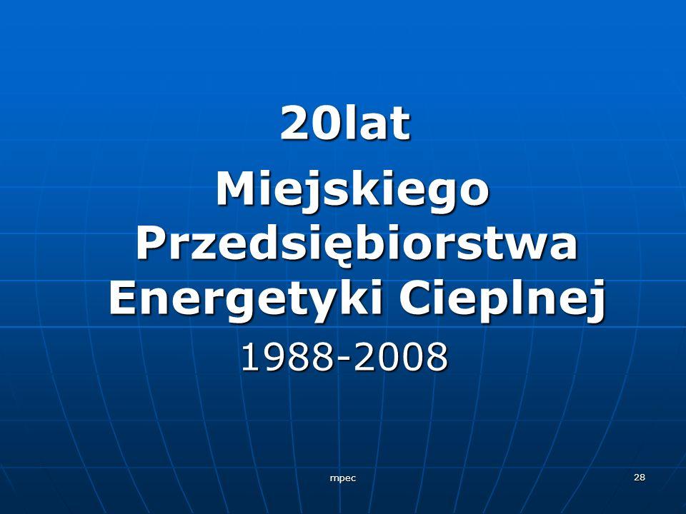mpec 28 20lat Miejskiego Przedsiębiorstwa Energetyki Cieplnej Miejskiego Przedsiębiorstwa Energetyki Cieplnej1988-2008