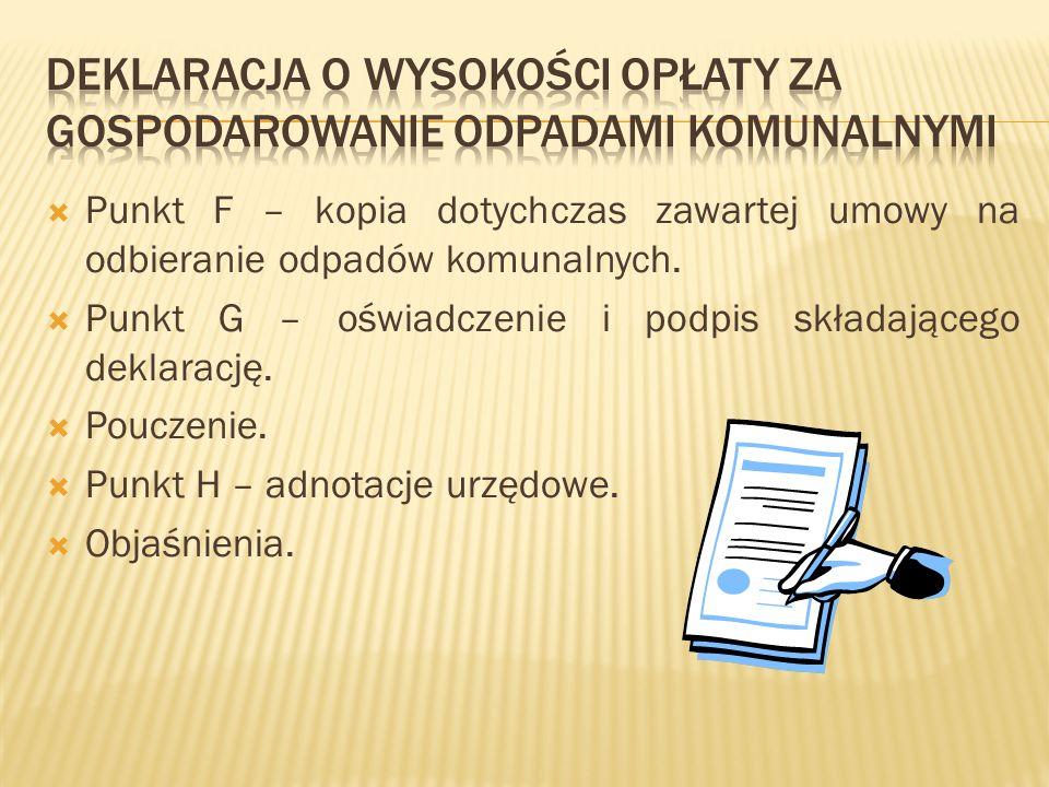 Punkt F – kopia dotychczas zawartej umowy na odbieranie odpadów komunalnych. Punkt G – oświadczenie i podpis składającego deklarację. Pouczenie. Punkt