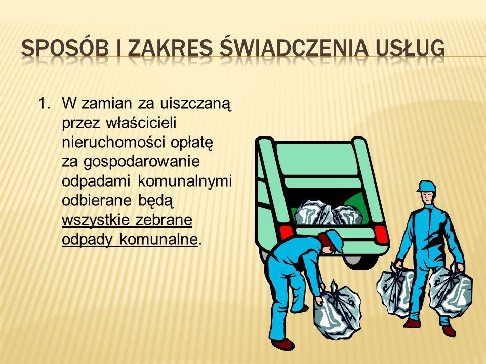 1.W zamian za uiszczaną przez właścicieli nieruchomości opłatę za gospodarowanie odpadami komunalnymi odbierane będą wszystkie zebrane odpady komunaln