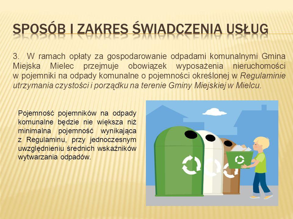 3. W ramach opłaty za gospodarowanie odpadami komunalnymi Gmina Miejska Mielec przejmuje obowiązek wyposażenia nieruchomości w pojemniki na odpady kom