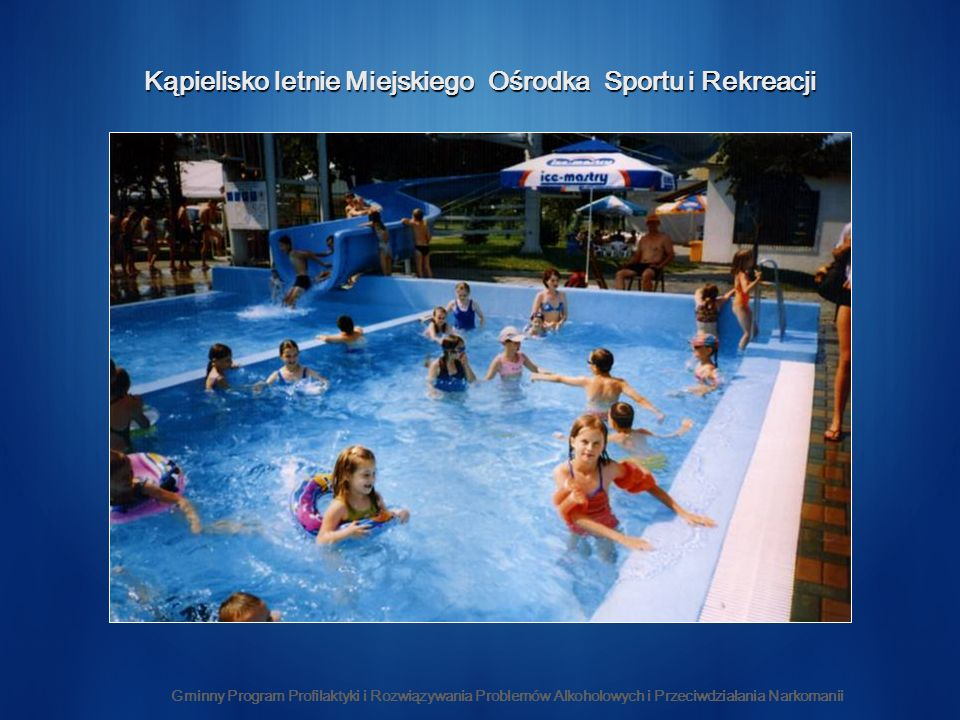 Gminny Program Profilaktyki i Rozwiązywania Problemów Alkoholowych i Przeciwdziałania Narkomanii Kąpielisko letnie Miejskiego Ośrodka Sportu i Rekreac