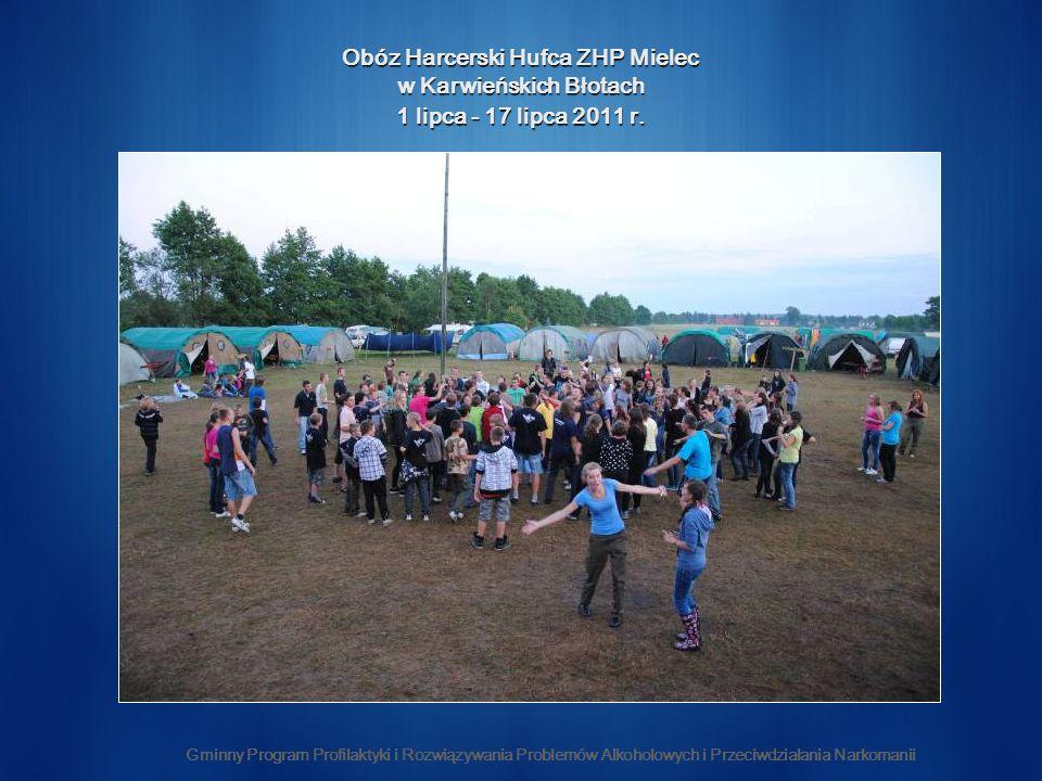 Gminny Program Profilaktyki i Rozwiązywania Problemów Alkoholowych i Przeciwdziałania Narkomanii Obóz Harcerski Hufca ZHP Mielec w Karwieńskich Błotach 1 lipca - 17 lipca 2011 r.