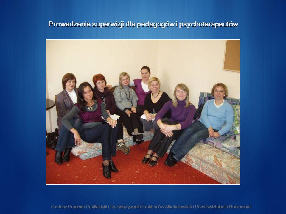 Gminny Program Profilaktyki i Rozwiązywania Problemów Alkoholowych i Przeciwdziałania Narkomanii Prowadzenie superwizji dla pedagogów i psychoterapeut