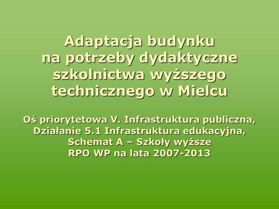 Adaptacja budynku na potrzeby dydaktyczne szkolnictwa wyższego technicznego w Mielcu Oś priorytetowa V. Infrastruktura publiczna, Działanie 5.1 Infras