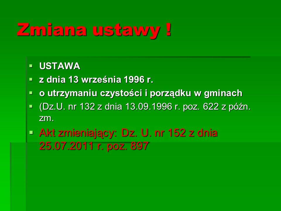 Zmiana ustawy ! USTAWA USTAWA z dnia 13 września 1996 r. z dnia 13 września 1996 r. o utrzymaniu czystości i porządku w gminach o utrzymaniu czystości