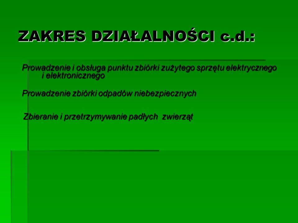ZAKRES DZIAŁALNOŚCI c.d.: ZAKRES DZIAŁALNOŚCI c.d.: Prowadzenie i obsługa punktu zbiórki zużytego sprzętu elektrycznego i elektronicznego Prowadzenie