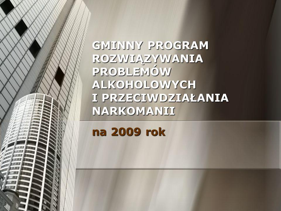 GMINNY PROGRAM ROZWIĄZYWANIA PROBLEMÓW ALKOHOLOWYCH I PRZECIWDZIAŁANIA NARKOMANII na 2009 rok