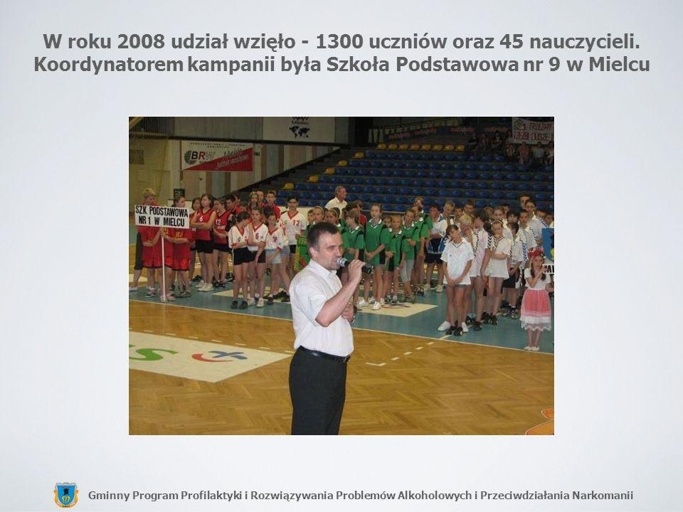 Gminny Program Profilaktyki i Rozwiązywania Problemów Alkoholowych i Przeciwdziałania Narkomanii W roku 2008 udział wzięło - 1300 uczniów oraz 45 nauc