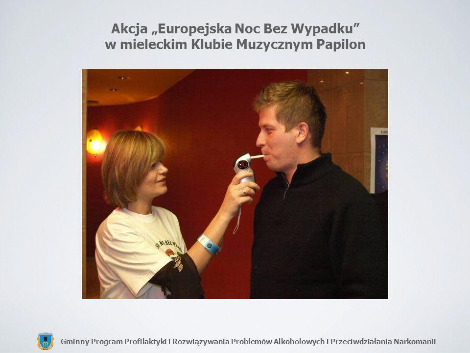 Gminny Program Profilaktyki i Rozwiązywania Problemów Alkoholowych i Przeciwdziałania Narkomanii Akcja Europejska Noc Bez Wypadku w mieleckim Klubie M