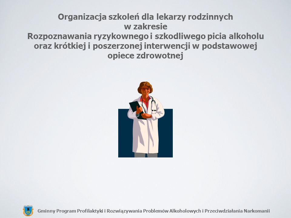 Gminny Program Profilaktyki i Rozwiązywania Problemów Alkoholowych i Przeciwdziałania Narkomanii Organizacja szkoleń dla lekarzy rodzinnych w zakresie