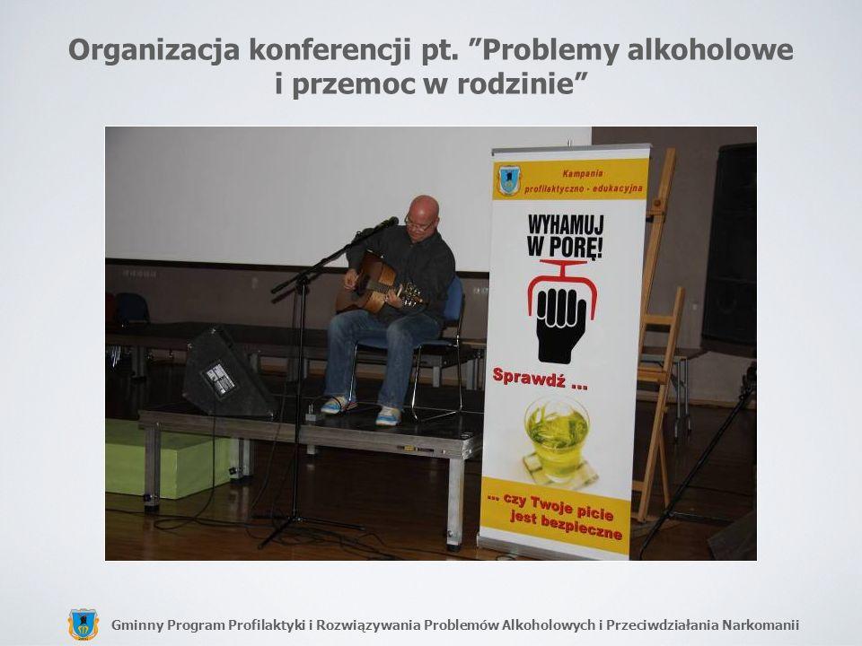 Gminny Program Profilaktyki i Rozwiązywania Problemów Alkoholowych i Przeciwdziałania Narkomanii Organizacja konferencji pt. Problemy alkoholowe i prz