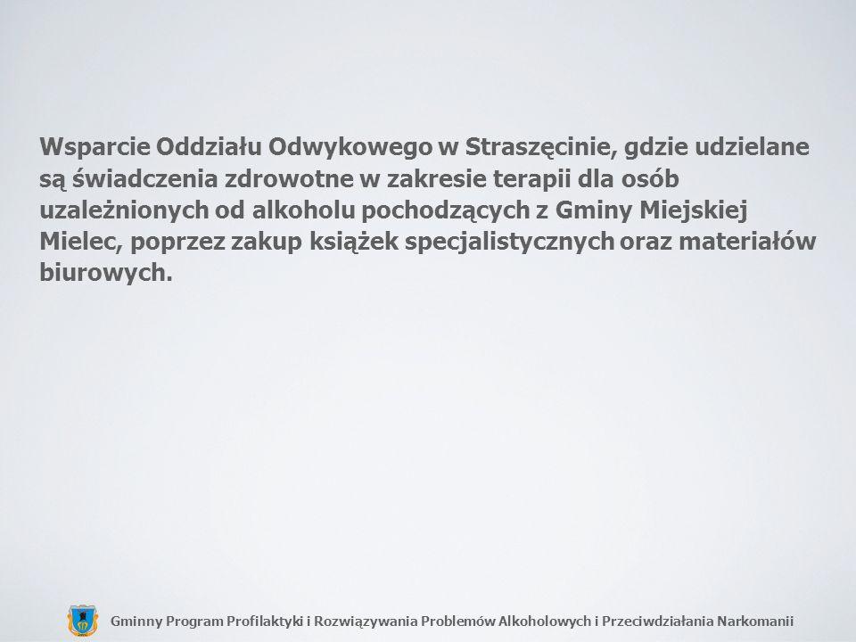 Gminny Program Profilaktyki i Rozwiązywania Problemów Alkoholowych i Przeciwdziałania Narkomanii Wsparcie Oddziału Odwykowego w Straszęcinie, gdzie ud
