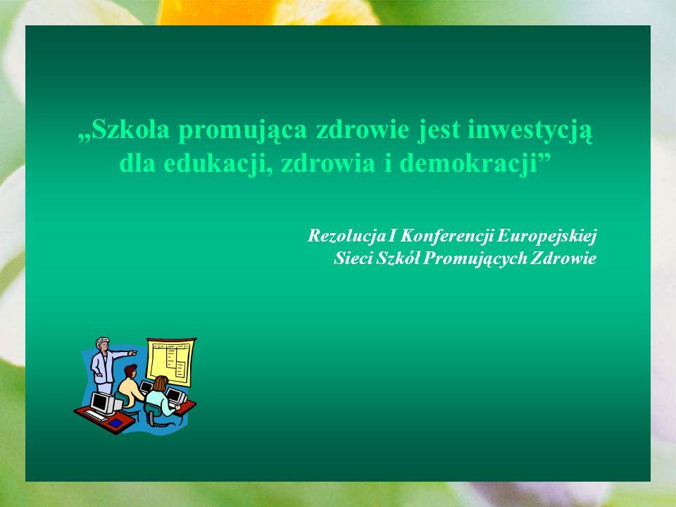 Szkoła promująca zdrowie jest inwestycją dla edukacji, zdrowia i demokracji Rezolucja I Konferencji Europejskiej Sieci Szkół Promujących Zdrowie