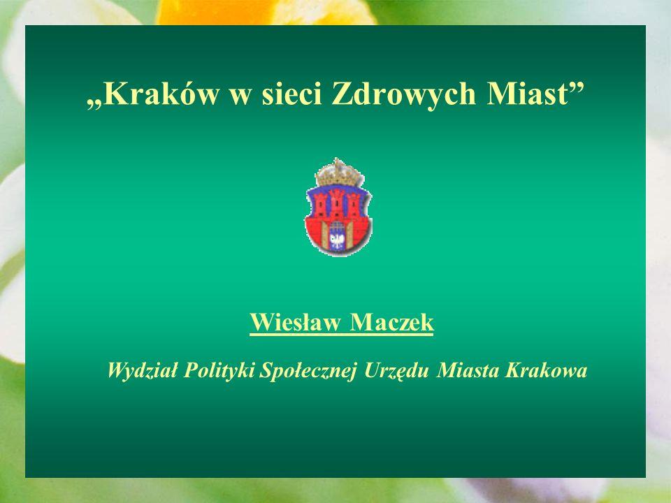 Kraków w sieci Zdrowych Miast Wiesław Maczek Wydział Polityki Społecznej Urzędu Miasta Krakowa