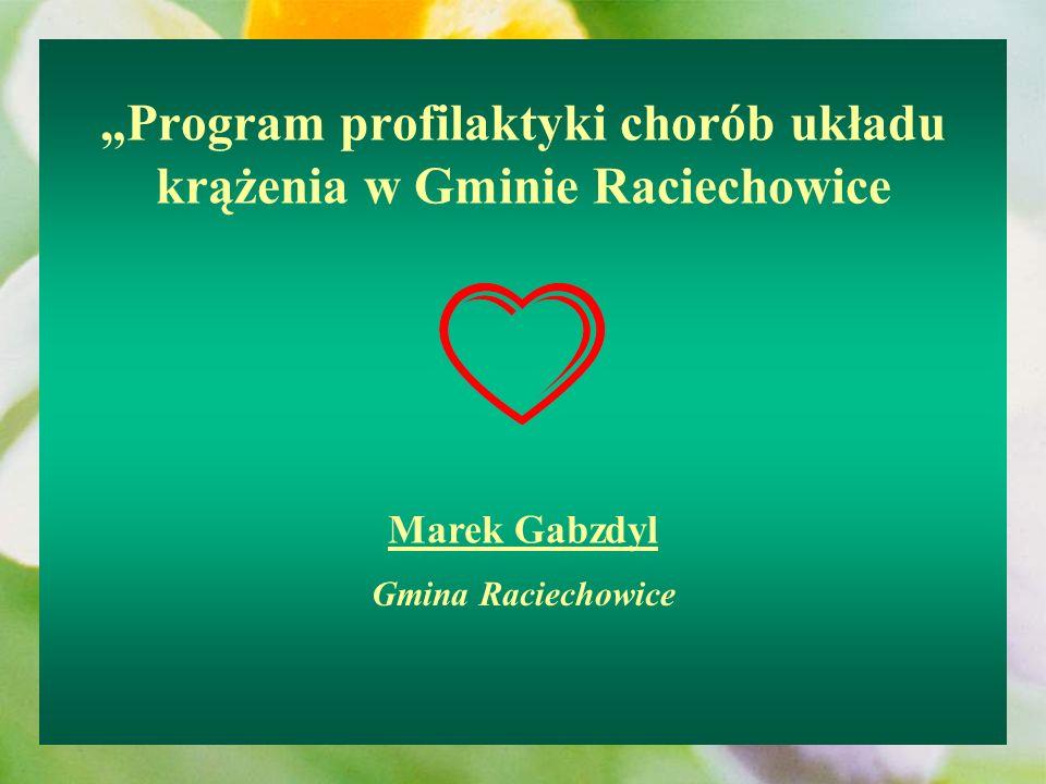 Program profilaktyki chorób układu krążenia w Gminie Raciechowice Marek Gabzdyl Gmina Raciechowice