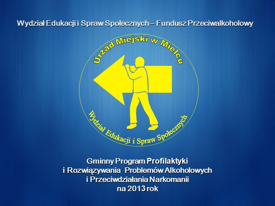 Wydział Edukacji i Spraw Społecznych – Fundusz Przeciwalkoholowy Gminny Program Profilaktyki i Rozwiązywania Problemów Alkoholowych i Przeciwdziałania Narkomanii na 201 3 rok