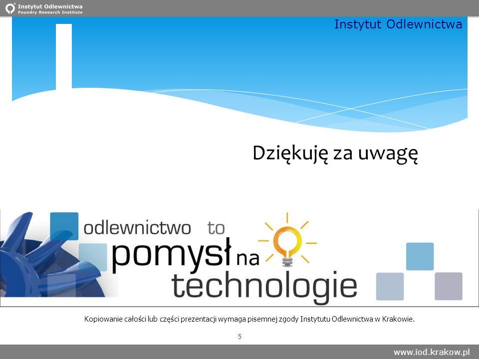 www.iod.krakow.pl Instytut Odlewnictwa Kopiowanie całości lub części prezentacji wymaga pisemnej zgody Instytutu Odlewnictwa w Krakowie.