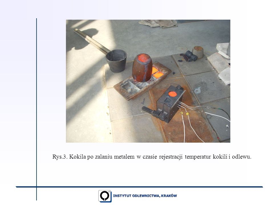 INSTYTUT ODLEWNICTWA, KRAKÓW Rys.3. Kokila po zalaniu metalem w czasie rejestracji temperatur kokili i odlewu.