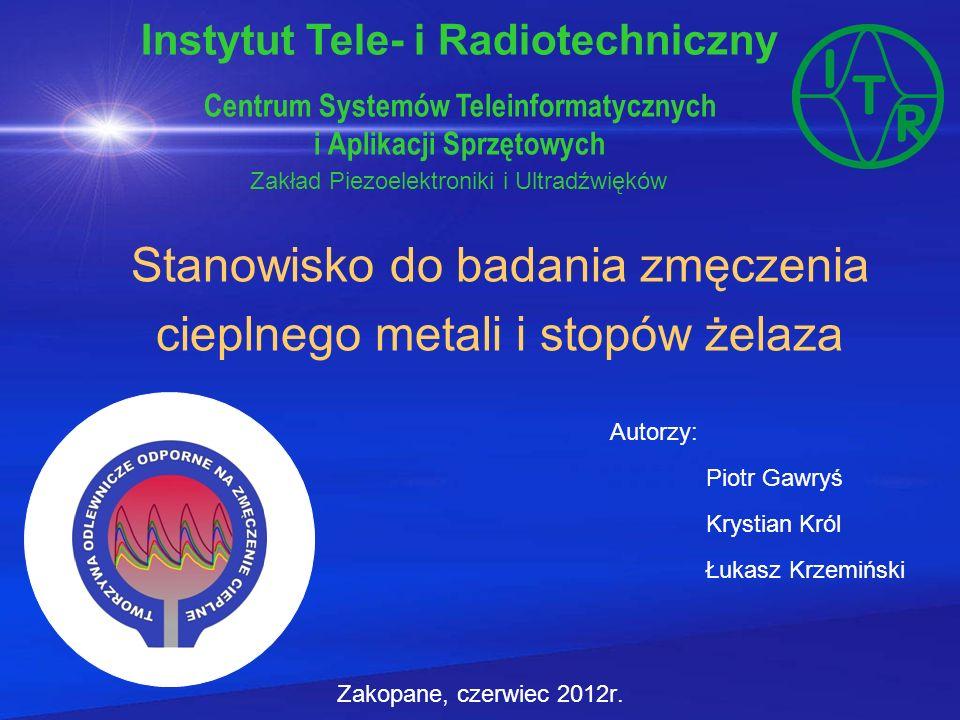 Stanowisko do badania zmęczenia cieplnego metali i stopów żelaza Zakopane, czerwiec 2012r. Instytut Tele- i Radiotechniczny Centrum Systemów Teleinfor