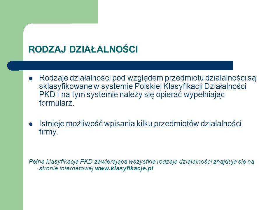 RODZAJ DZIAŁALNOŚCI Rodzaje działalności pod względem przedmiotu działalności są sklasyfikowane w systemie Polskiej Klasyfikacji Działalności PKD i na