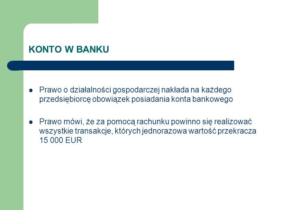 KONTO W BANKU Prawo o działalności gospodarczej nakłada na każdego przedsiębiorcę obowiązek posiadania konta bankowego Prawo mówi, że za pomocą rachun