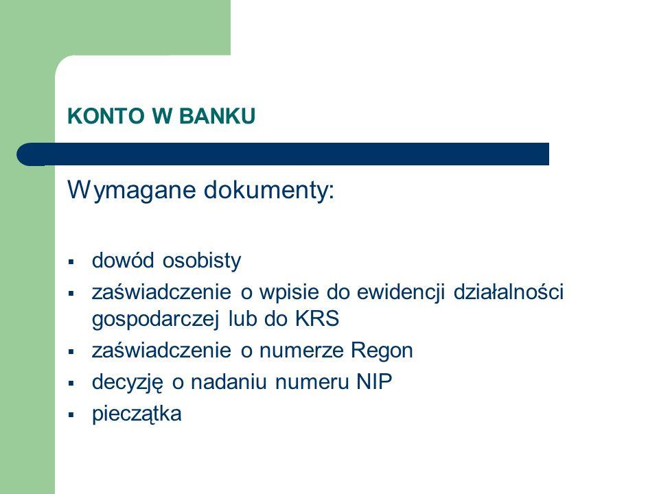 KONTO W BANKU Wymagane dokumenty: dowód osobisty zaświadczenie o wpisie do ewidencji działalności gospodarczej lub do KRS zaświadczenie o numerze Rego