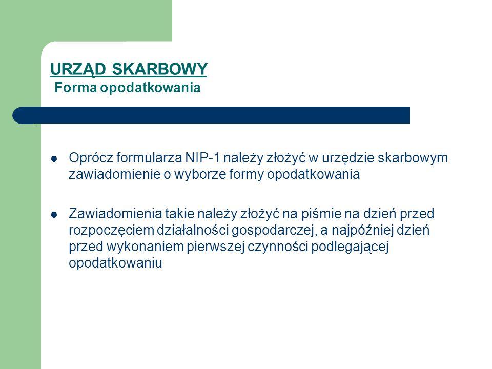 URZĄD SKARBOWY Forma opodatkowania Oprócz formularza NIP-1 należy złożyć w urzędzie skarbowym zawiadomienie o wyborze formy opodatkowania Zawiadomieni
