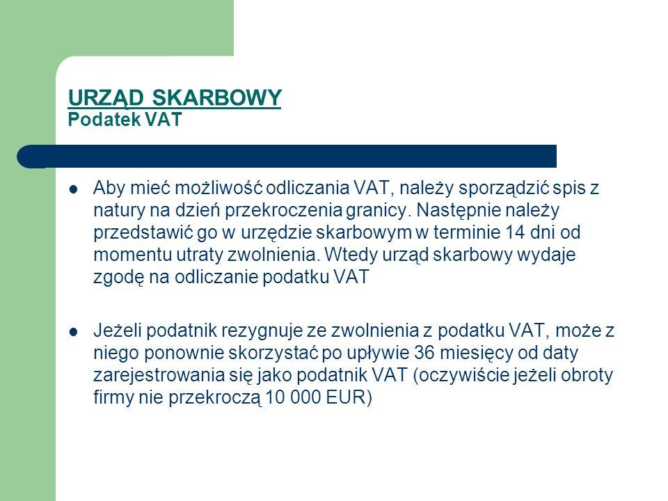 URZĄD SKARBOWY Podatek VAT Aby mieć możliwość odliczania VAT, należy sporządzić spis z natury na dzień przekroczenia granicy. Następnie należy przedst