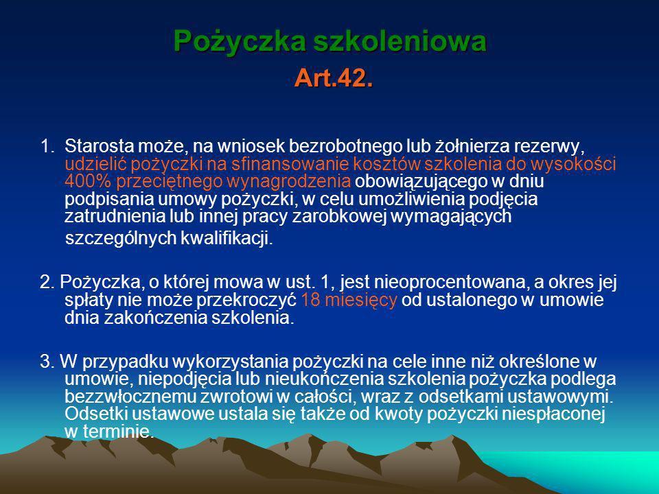 Pożyczka szkoleniowa Art.42. 1.Starosta może, na wniosek bezrobotnego lub żołnierza rezerwy, udzielić pożyczki na sfinansowanie kosztów szkolenia do w
