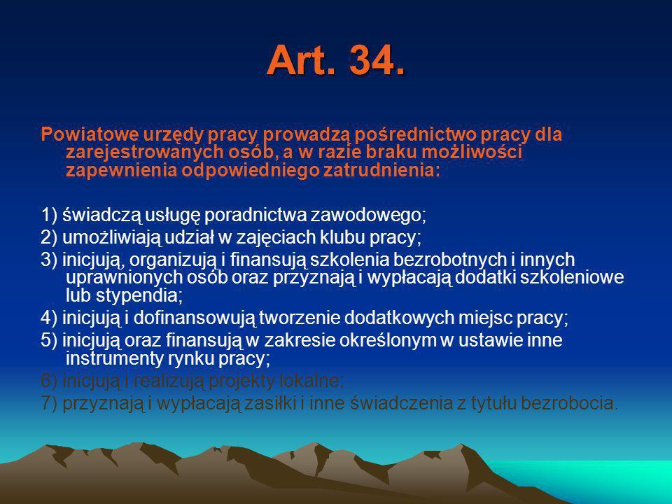 Art. 34. Powiatowe urzędy pracy prowadzą pośrednictwo pracy dla zarejestrowanych osób, a w razie braku możliwości zapewnienia odpowiedniego zatrudnien