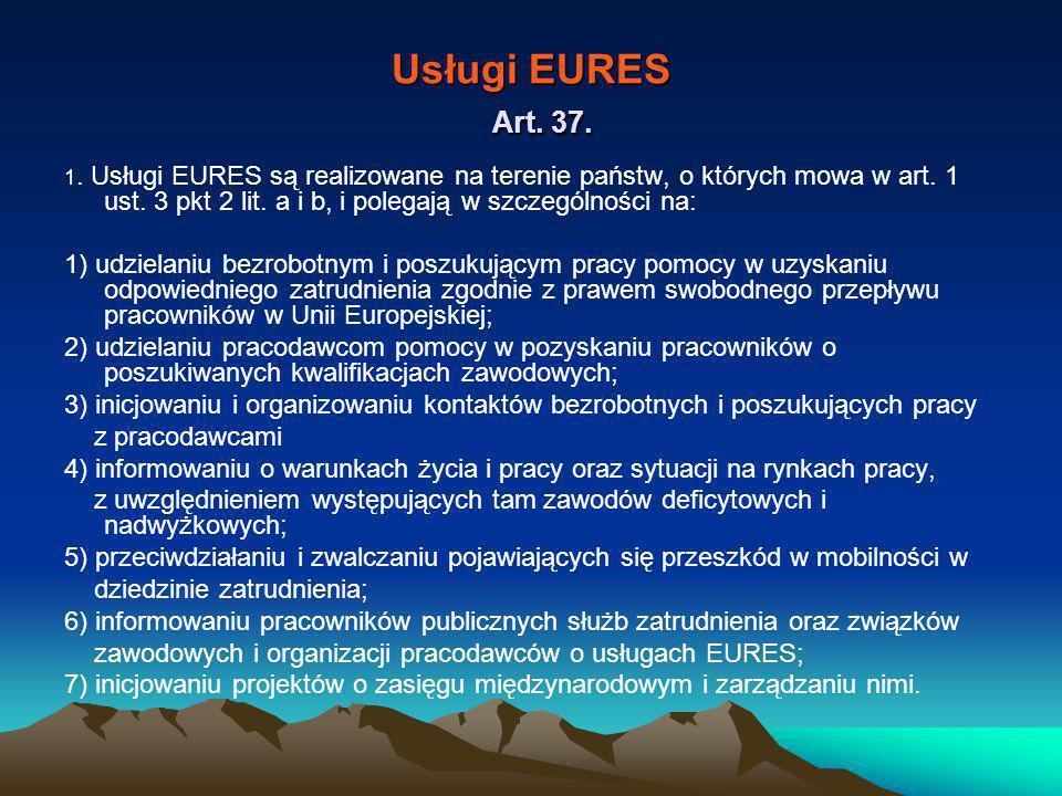 Usługi EURES Art. 37. 1. Usługi EURES są realizowane na terenie państw, o których mowa w art. 1 ust. 3 pkt 2 lit. a i b, i polegają w szczególności na