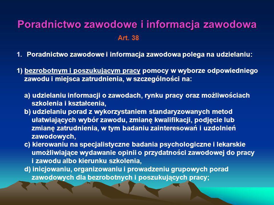 Poradnictwo zawodowe i informacja zawodowa 1.Poradnictwo zawodowe i informacja zawodowa polega na udzielaniu: 1) bezrobotnym i poszukującym pracy pomo