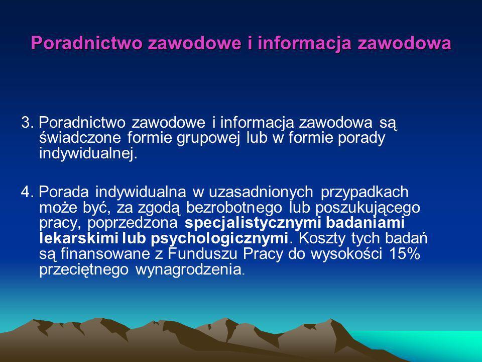 Poradnictwo zawodowe i informacja zawodowa 3. Poradnictwo zawodowe i informacja zawodowa są świadczone formie grupowej lub w formie porady indywidualn