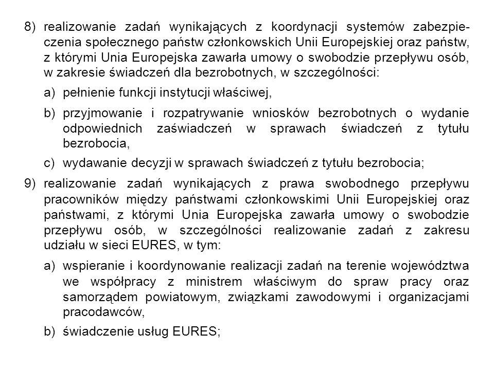 8)realizowanie zadań wynikających z koordynacji systemów zabezpie- czenia społecznego państw członkowskich Unii Europejskiej oraz państw, z którymi Un
