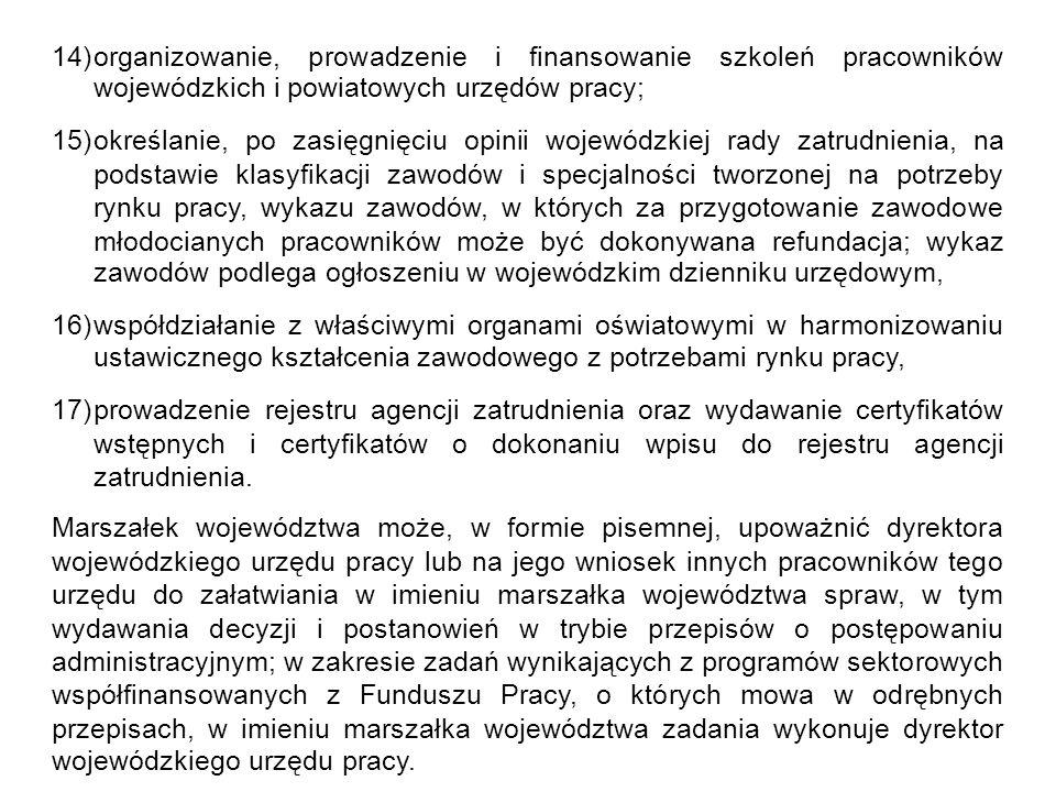 14)organizowanie, prowadzenie i finansowanie szkoleń pracowników wojewódzkich i powiatowych urzędów pracy; 15)określanie, po zasięgnięciu opinii wojew