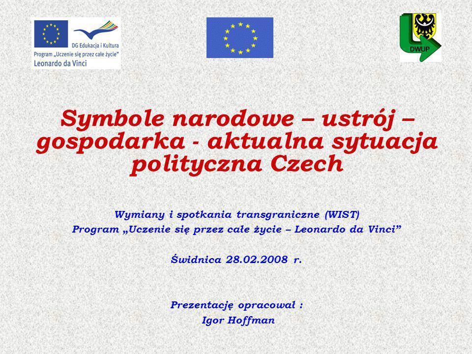 Symbole narodowe – ustrój – gospodarka - aktualna sytuacja polityczna Czech Wymiany i spotkania transgraniczne (WIST) Program Uczenie się przez całe ż