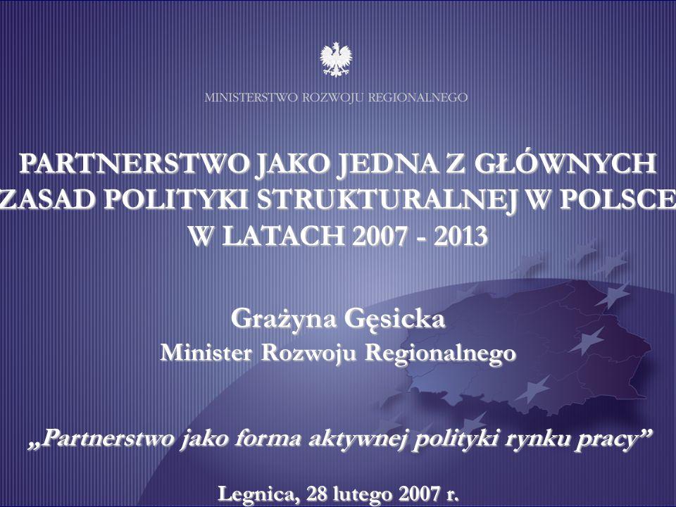 Grażyna Gęsicka Minister Rozwoju Regionalnego Partnerstwo jako forma aktywnej polityki rynku pracy Legnica, 28 lutego 2007 r.