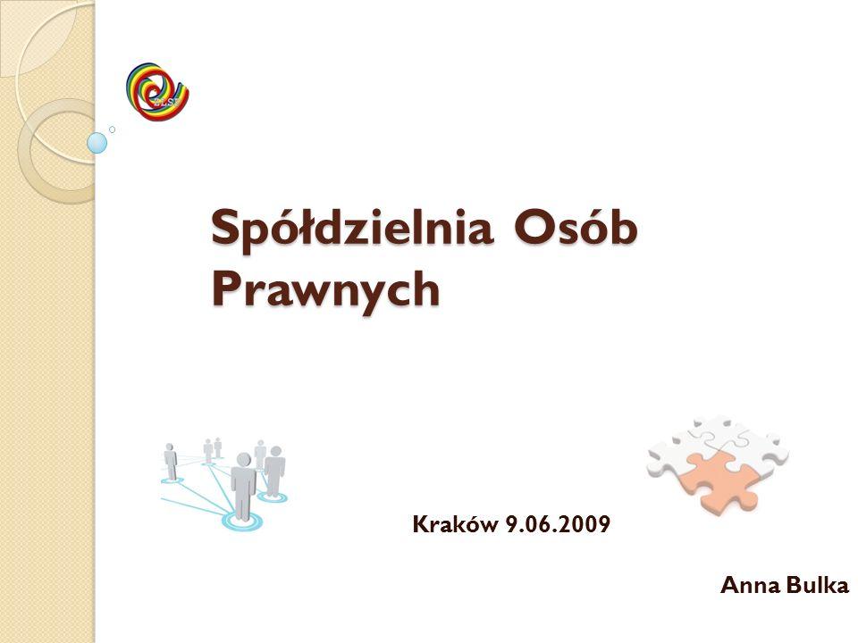 Spółdzielnia Osób Prawnych Kraków 9.06.2009 Anna Bulka