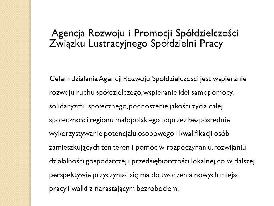 Agencja Rozwoju i Promocji Spółdzielczości Związku Lustracyjnego Spółdzielni Pracy Celem działania Agencji Rozwoju Spółdzielczości jest wspieranie roz