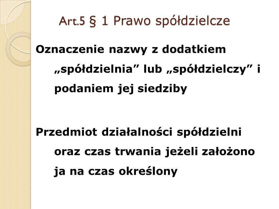 Art.5 § 1 Prawo spółdzielcze Oznaczenie nazwy z dodatkiem spółdzielnia lub spółdzielczy i podaniem jej siedziby Przedmiot działalności spółdzielni ora