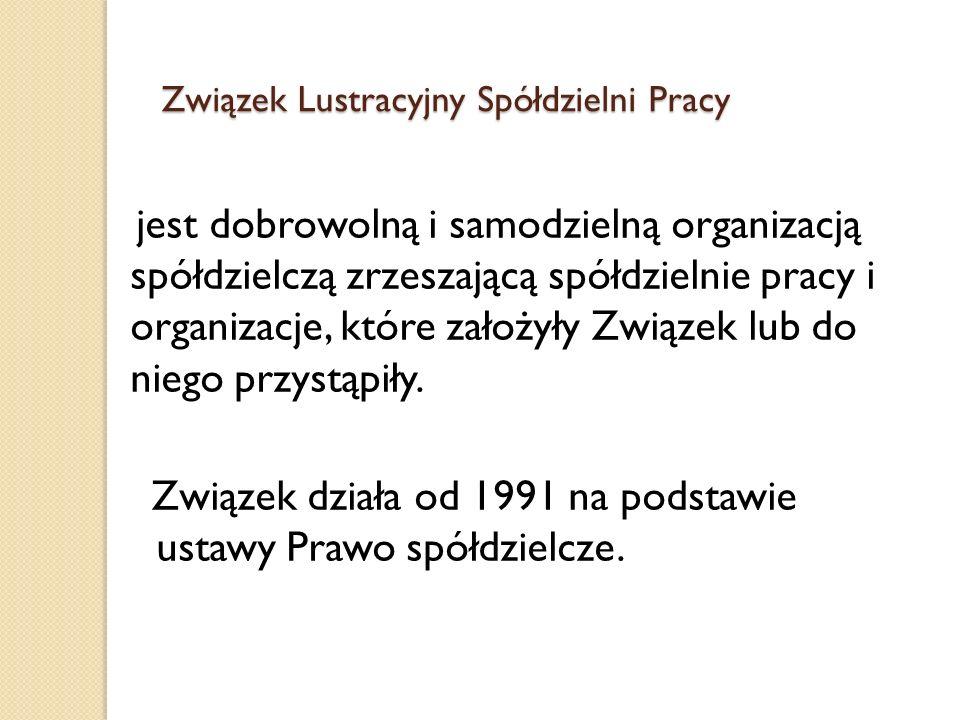 Związek Lustracyjny Spółdzielni Pracy Związek Lustracyjny Spółdzielni Pracy jest dobrowolną i samodzielną organizacją spółdzielczą zrzeszającą spółdzi