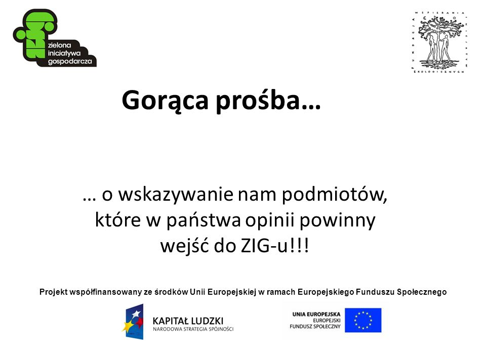 Projekt współfinansowany ze środków Unii Europejskiej w ramach Europejskiego Funduszu Społecznego Gorąca prośba… … o wskazywanie nam podmiotów, które