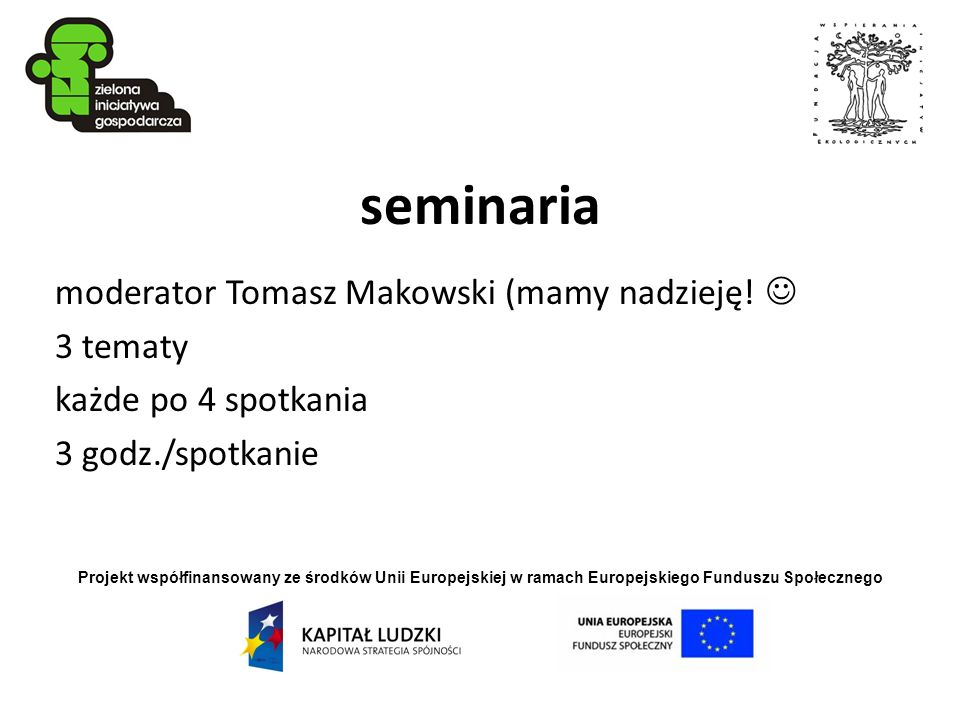 Projekt współfinansowany ze środków Unii Europejskiej w ramach Europejskiego Funduszu Społecznego seminaria moderator Tomasz Makowski (mamy nadzieję!