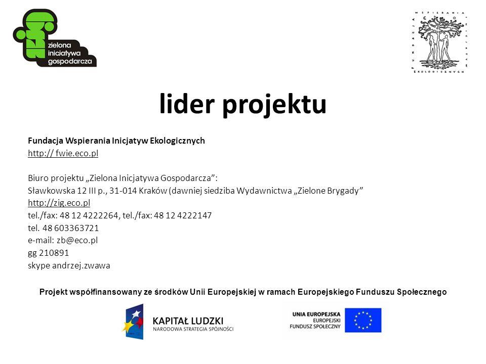 lider projektu Fundacja Wspierania Inicjatyw Ekologicznych http:// fwie.eco.pl Biuro projektu Zielona Inicjatywa Gospodarcza: Sławkowska 12 III p., 31