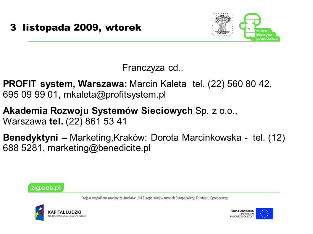 3 listopada 2009, wtorek Franczyza cd.. PROFIT system, Warszawa: Marcin Kaleta tel.