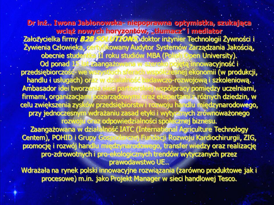 Dr inż.. Iwona Jabłonowska- niepoprawna optymistka, szukająca wciąż nowych horyzontów, tłumacz i mediator Założycielka firmy B2B SOLUTIONS,.doktor inż