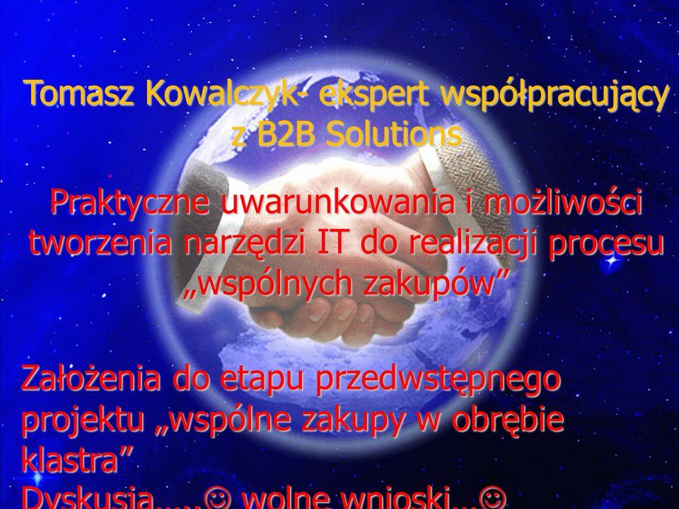 Tomasz Kowalczyk- ekspert współpracujący z B2B Solutions Praktyczne uwarunkowania i możliwości tworzenia narzędzi IT do realizacji procesu wspólnych z