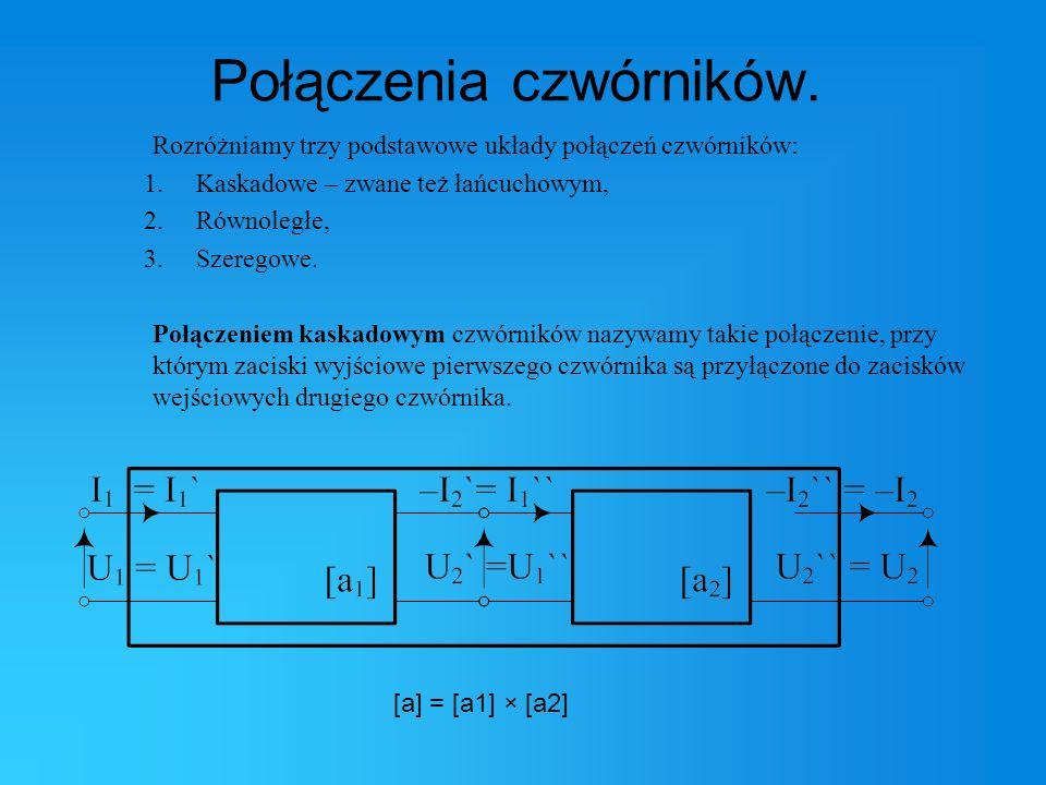 Połączenia czwórników. Rozróżniamy trzy podstawowe układy połączeń czwórników: 1.Kaskadowe – zwane też łańcuchowym, 2.Równoległe, 3.Szeregowe. Połącze